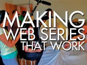 MAKING WEB SERIES THAT WORK1 300x225